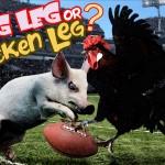 Hog Leg or Chicken Leg?